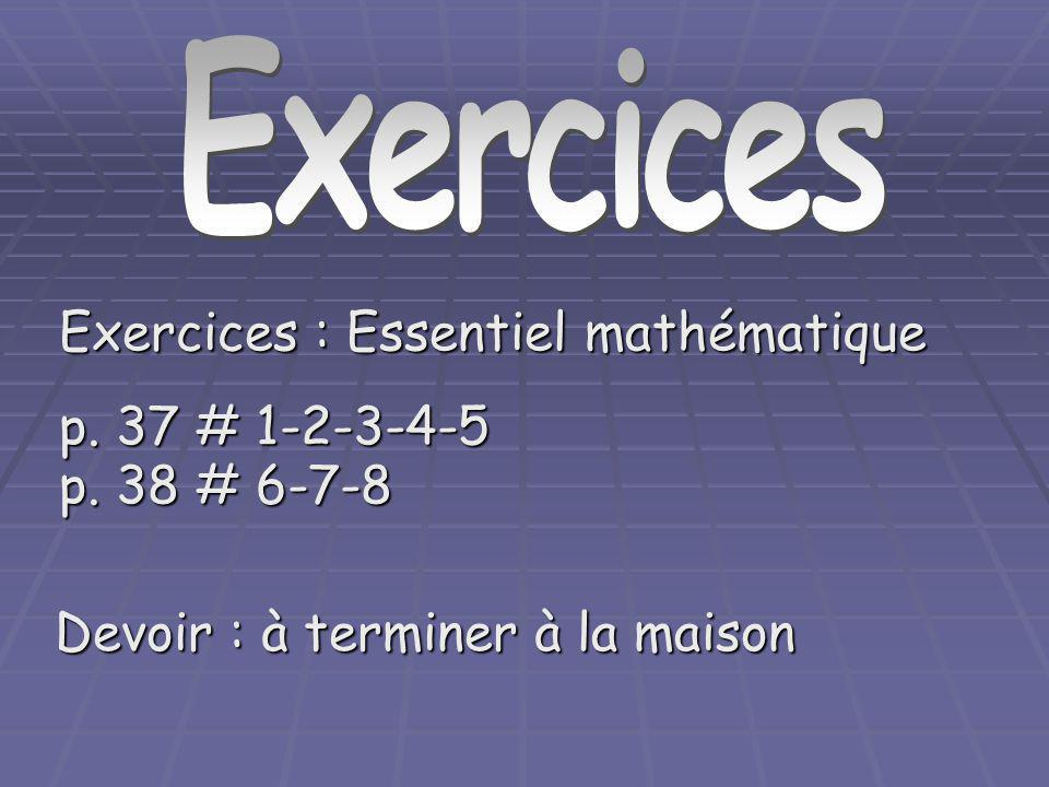 Exercices Exercices : Essentiel mathématique p. 37 # 1-2-3-4-5