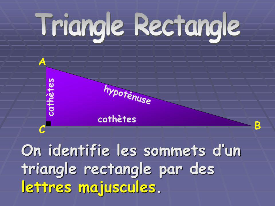 Triangle Rectangle Triangle Rectangle. A. cathètes. hypoténuse. cathètes. B. C.