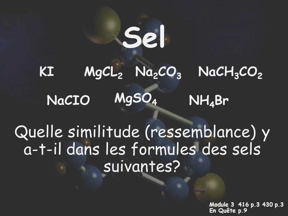 Sel KI. MgCL2. Na2CO3. NaCH3CO2. MgSO4. NaCIO. NH4Br. Quelle similitude (ressemblance) y a-t-il dans les formules des sels suivantes