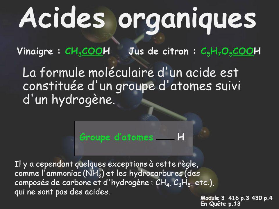 Acides organiques Vinaigre : CH3COOH. Jus de citron : C5H7O5COOH.