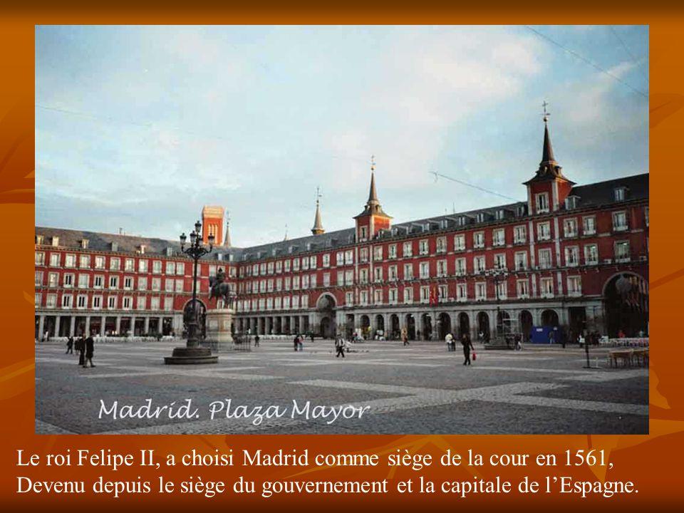 Le roi Felipe II, a choisi Madrid comme siège de la cour en 1561,
