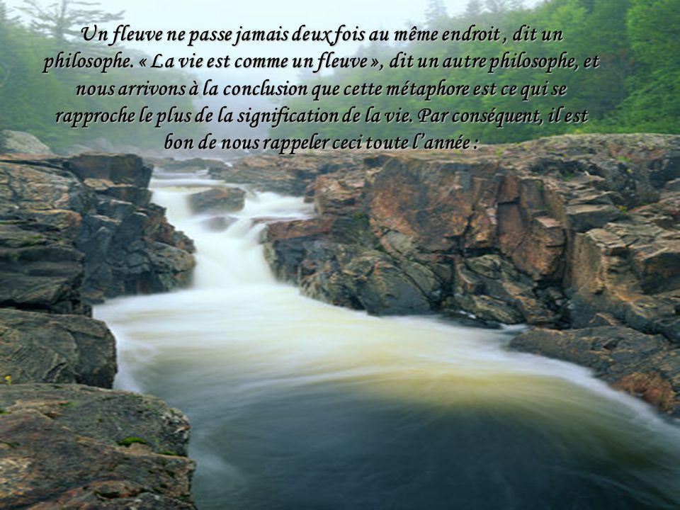 Un fleuve ne passe jamais deux fois au même endroit , dit un philosophe.