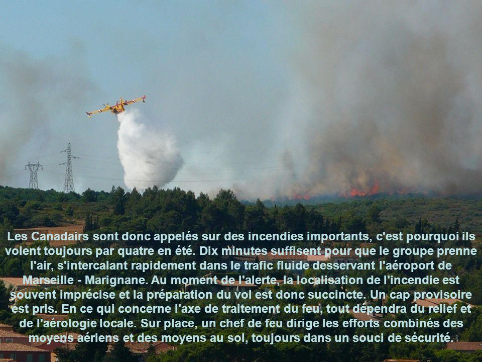 Les Canadairs sont donc appelés sur des incendies importants, c est pourquoi ils volent toujours par quatre en été.