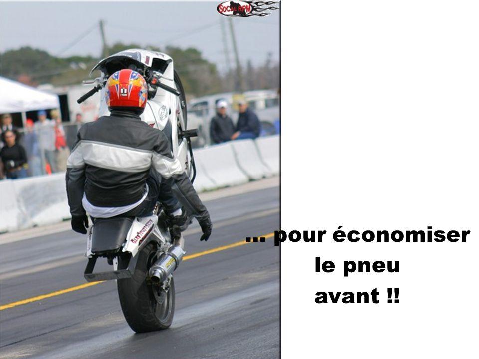 … pour économiser le pneu avant !!