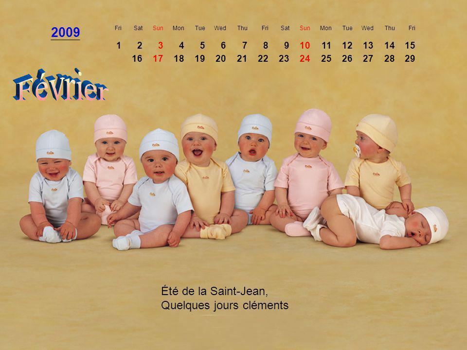 Février 2009 Été de la Saint-Jean, Quelques jours cléments 1 2 3 4 5 6