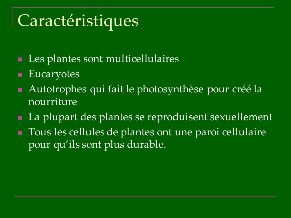 Caractéristiques Les plantes sont multicellulaires Eucaryotes