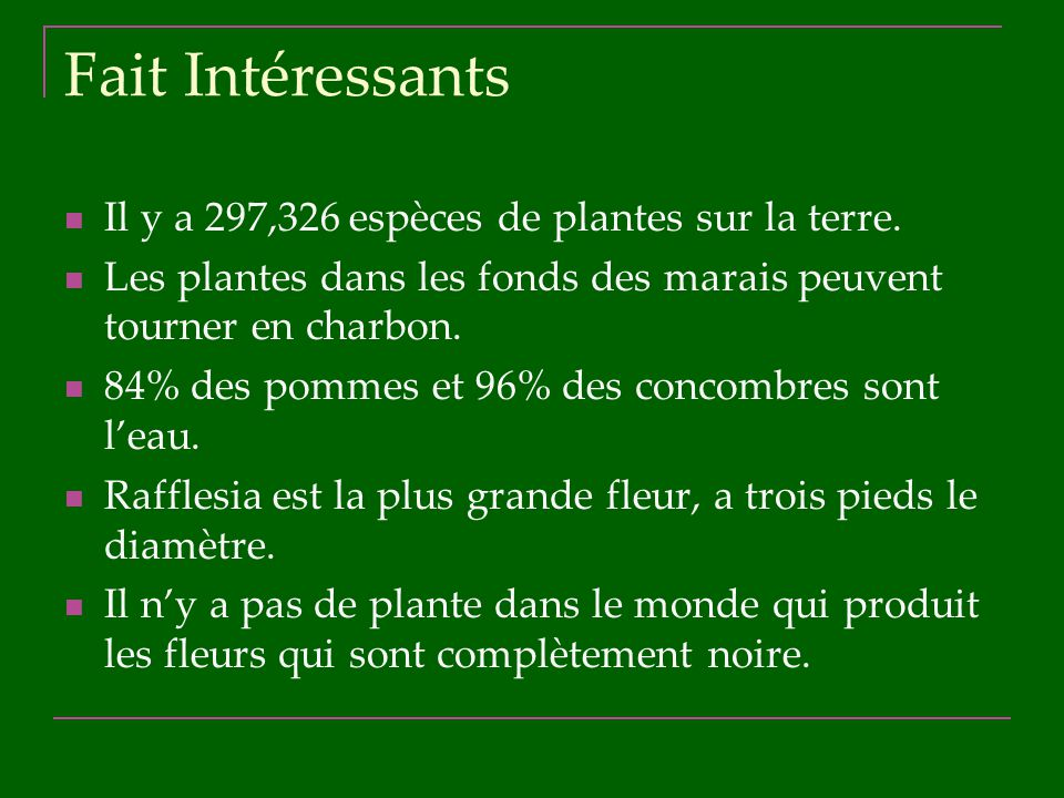 Fait Intéressants Il y a 297,326 espèces de plantes sur la terre.