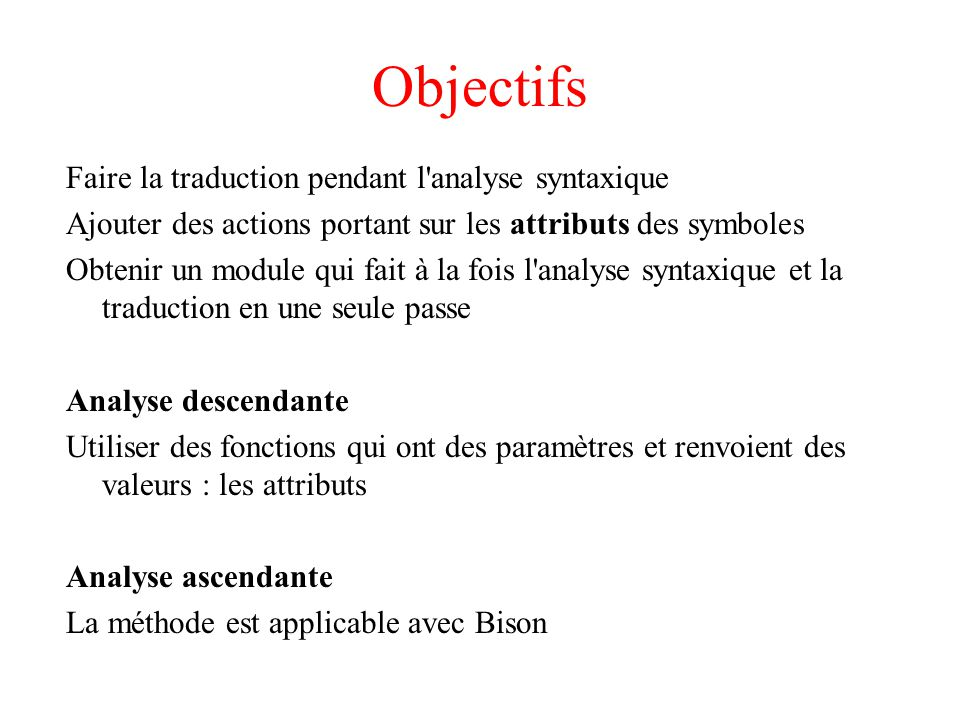 Objectifs Faire la traduction pendant l analyse syntaxique