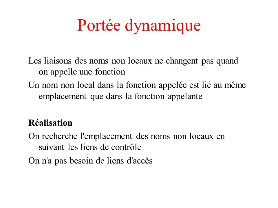 Portée dynamique Les liaisons des noms non locaux ne changent pas quand on appelle une fonction.