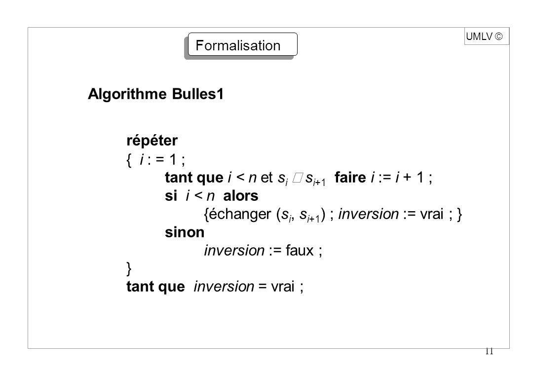 répéter Algorithme Bulles1 { i : = 1 ;