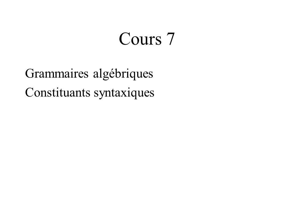 Cours 7 Grammaires algébriques Constituants syntaxiques