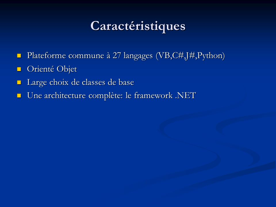 Caractéristiques Plateforme commune à 27 langages (VB,C#,J#,Python)