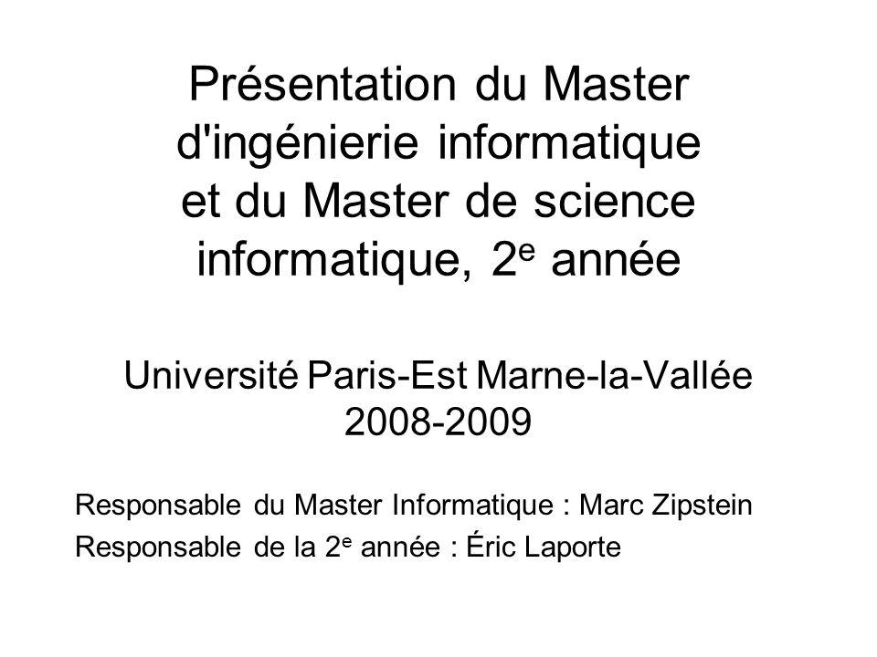 Présentation du Master d ingénierie informatique et du Master de science informatique, 2e année Université Paris-Est Marne-la-Vallée 2008-2009