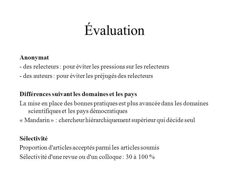 Évaluation Anonymat. - des relecteurs : pour éviter les pressions sur les relecteurs. - des auteurs : pour éviter les préjugés des relecteurs.