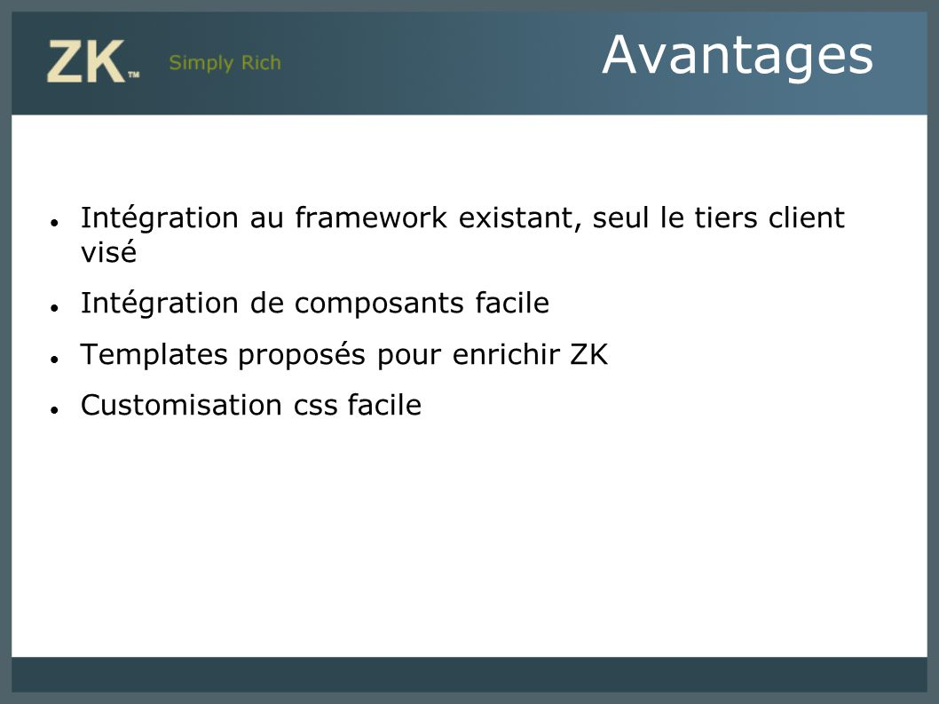 Avantages Intégration au framework existant, seul le tiers client visé