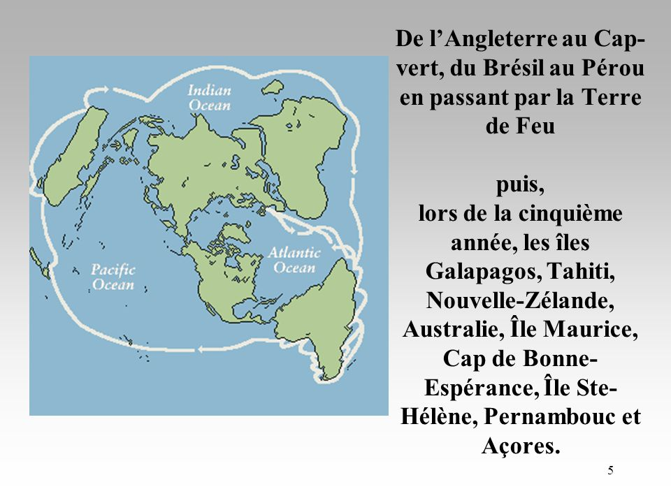 De l'Angleterre au Cap-vert, du Brésil au Pérou en passant par la Terre de Feu puis, lors de la cinquième année, les îles Galapagos, Tahiti, Nouvelle-Zélande, Australie, Île Maurice, Cap de Bonne-Espérance, Île Ste-Hélène, Pernambouc et Açores.