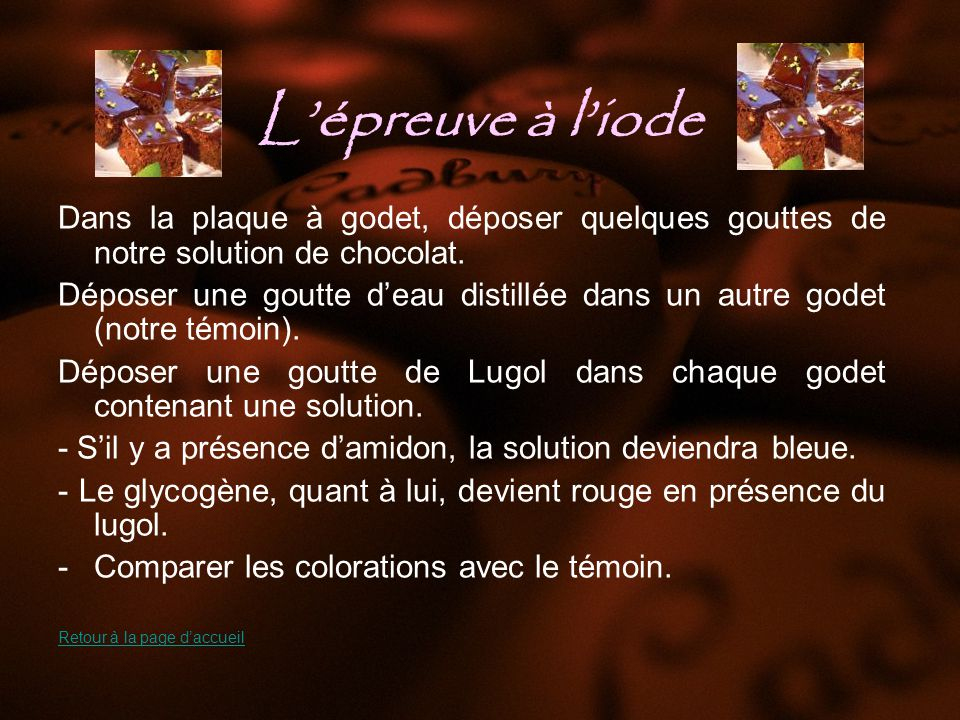 L'épreuve à l'iode Dans la plaque à godet, déposer quelques gouttes de notre solution de chocolat.