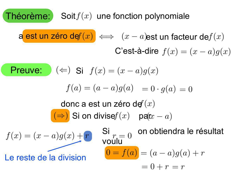 Théorème: Preuve: Soit une fonction polynomiale a est un zéro de