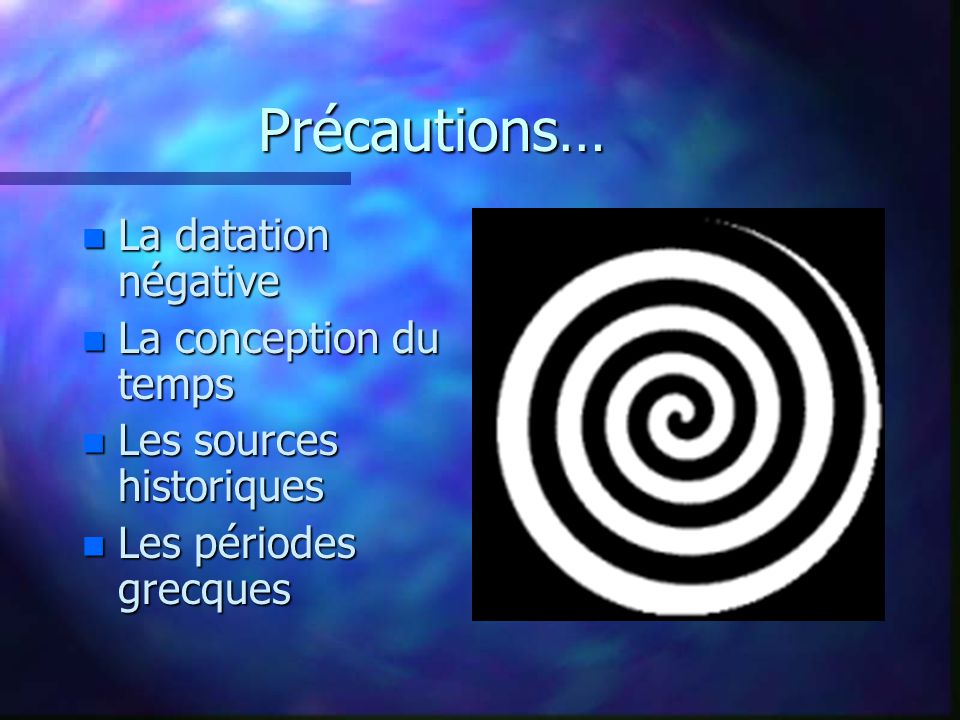Précautions… La datation négative La conception du temps
