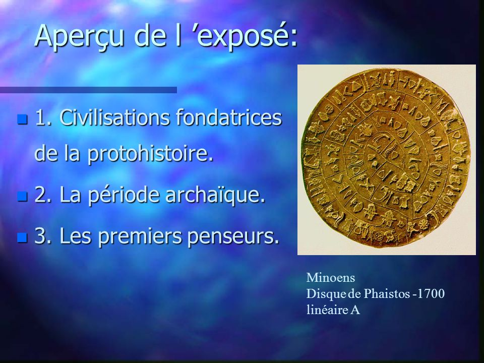 Aperçu de l 'exposé: 1. Civilisations fondatrices de la protohistoire.