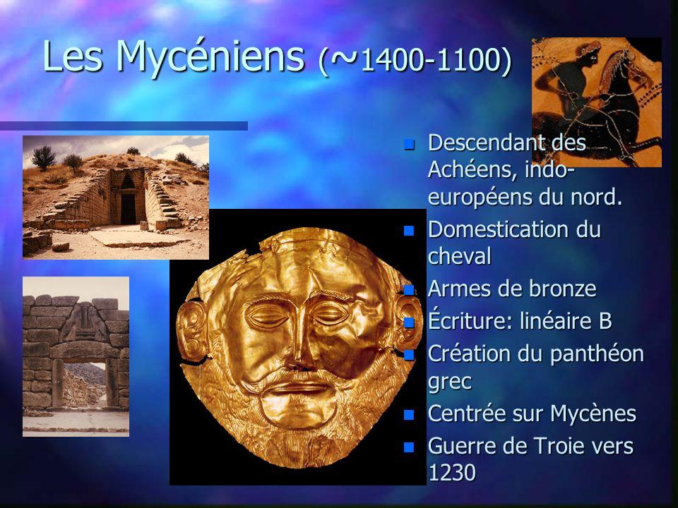 Les Mycéniens (~1400-1100) Descendant des Achéens, indo-européens du nord. Domestication du cheval.