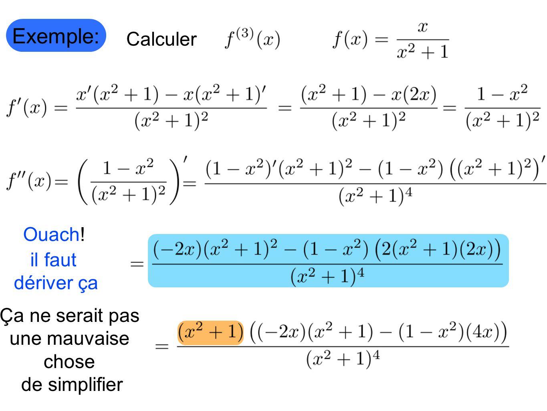 Exemple: Calculer Ouach! il faut dériver ça Ça ne serait pas