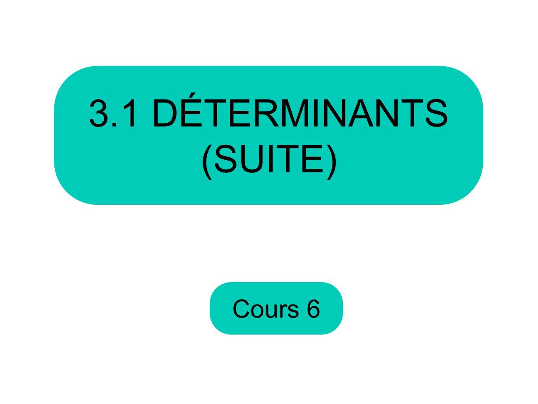 3.1 DÉTERMINANTS (SUITE) Cours 6