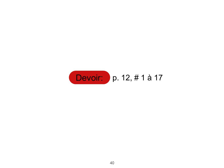 Devoir: p. 12, # 1 à 17