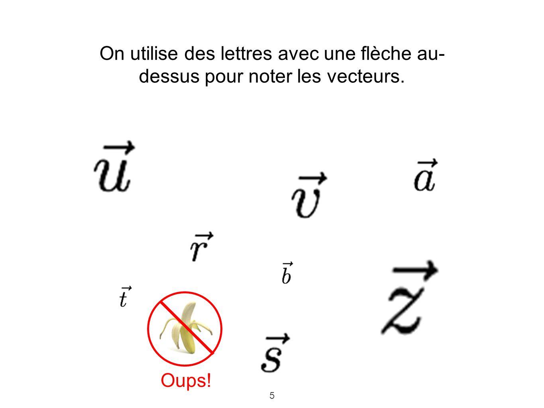 On utilise des lettres avec une flèche au-dessus pour noter les vecteurs.