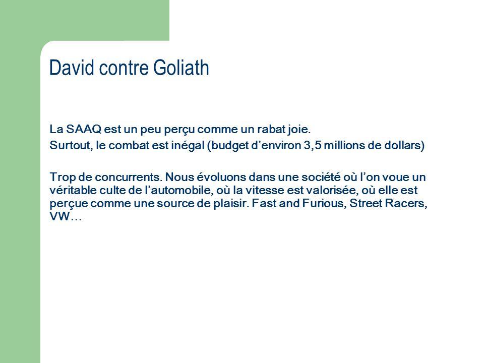 David contre Goliath La SAAQ est un peu perçu comme un rabat joie.