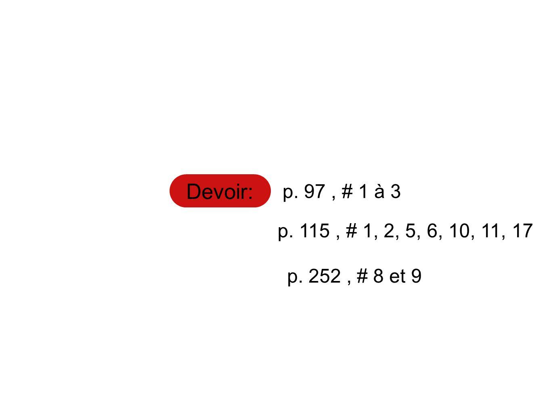 Devoir: p. 97 , # 1 à 3 p. 115 , # 1, 2, 5, 6, 10, 11, 17 p. 252 , # 8 et 9