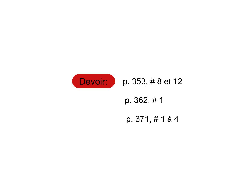 Devoir: p. 353, # 8 et 12 p. 362, # 1 p. 371, # 1 à 4