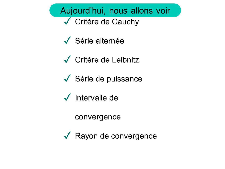 Critère de Cauchy Série alternée. Critère de Leibnitz. Série de puissance. Intervalle de convergence.