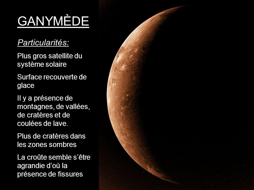 GANYMÈDE Particularités: Plus gros satellite du système solaire