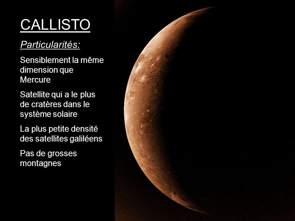 CALLISTO Particularités: Sensiblement la même dimension que Mercure