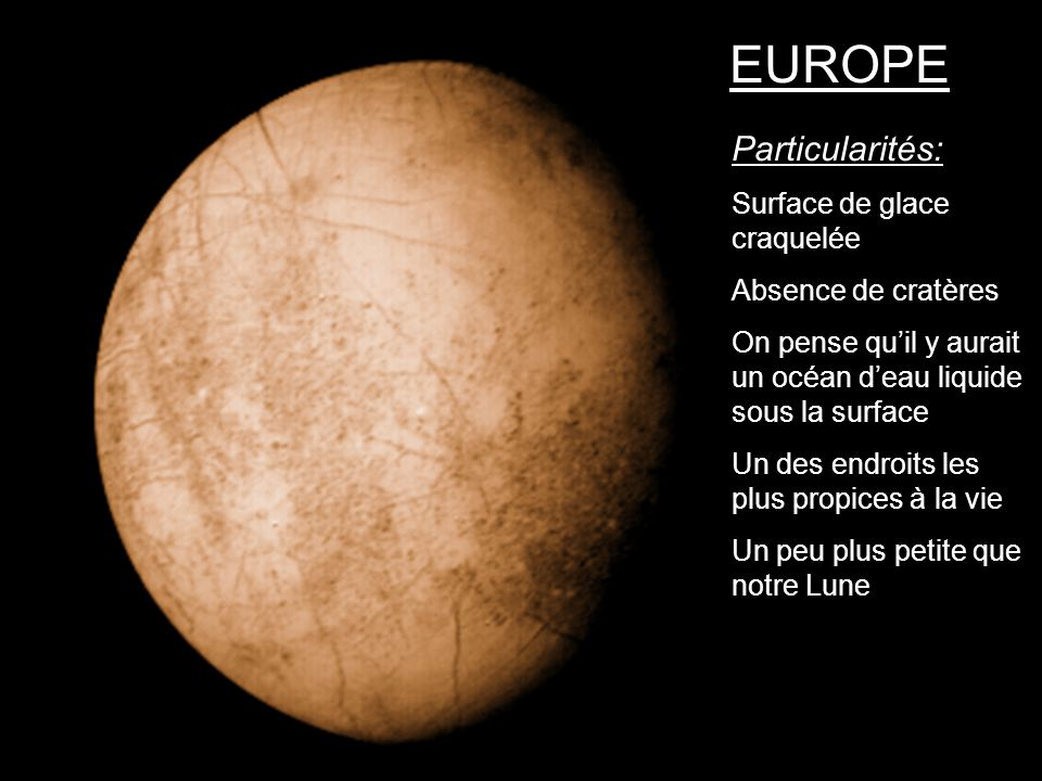 EUROPE Particularités: Surface de glace craquelée Absence de cratères