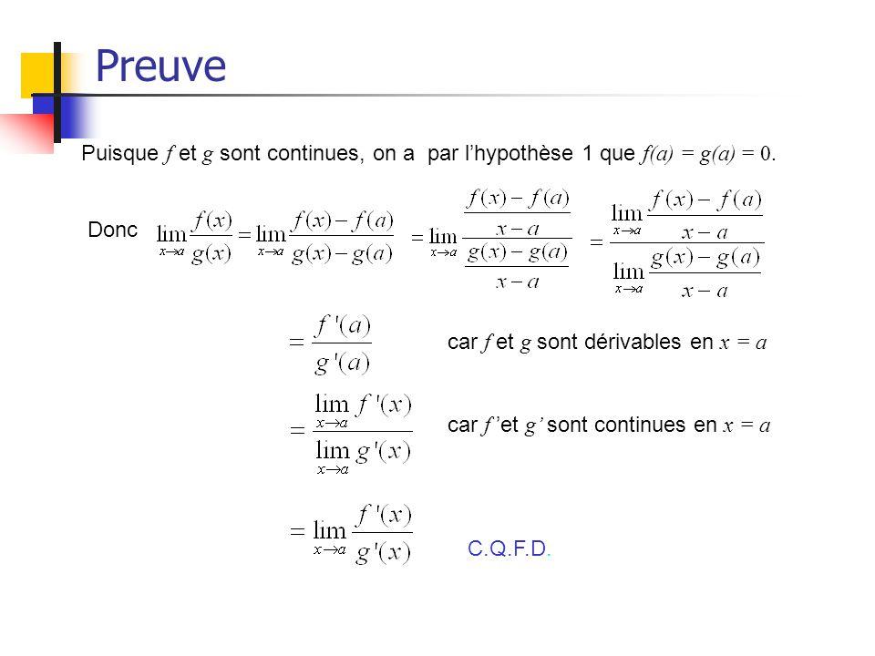 Preuve Puisque f et g sont continues, on a par l'hypothèse 1 que f(a) = g(a) = 0. Donc. car f et g sont dérivables en x = a.