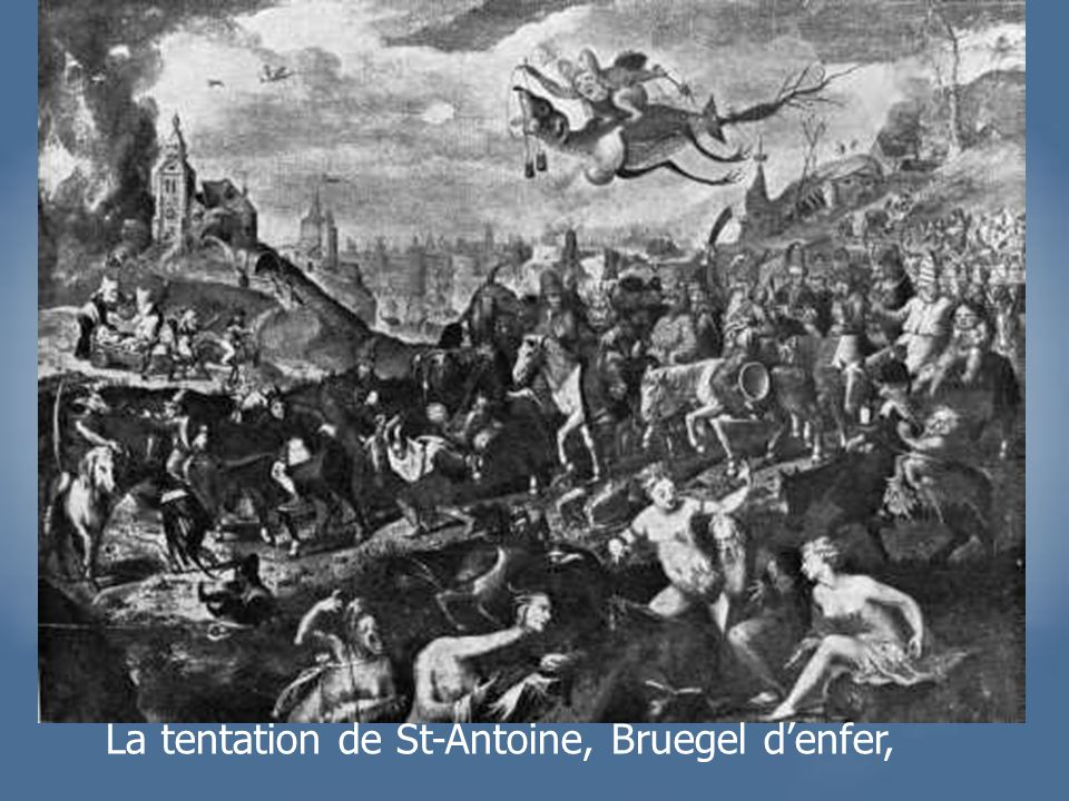 La tentation de St-Antoine, Bruegel d'enfer,
