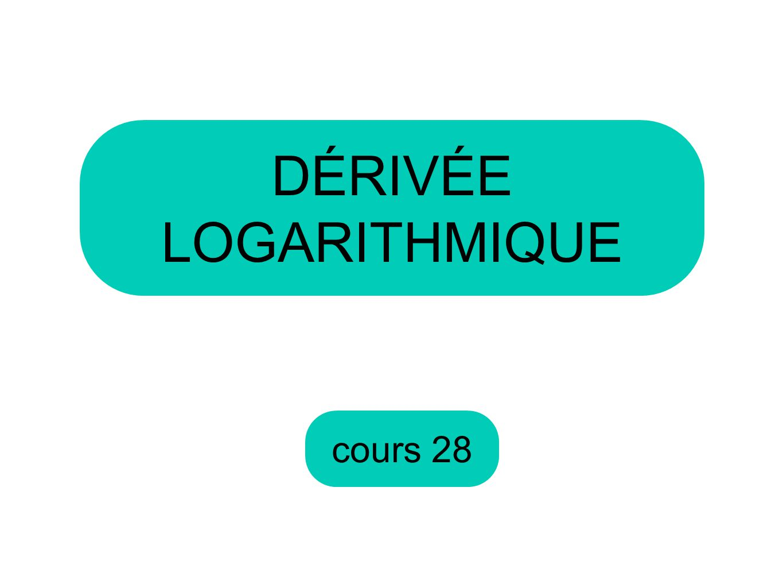 DÉRIVÉE LOGARITHMIQUE