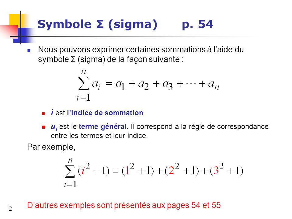 Symbole Σ (sigma) p. 54 Nous pouvons exprimer certaines sommations à l'aide du symbole Σ (sigma) de la façon suivante :