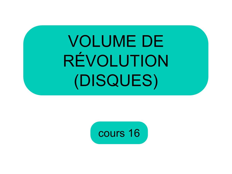 VOLUME DE RÉVOLUTION (DISQUES) cours 16