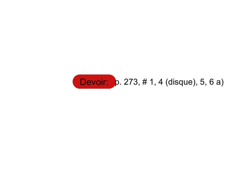 Devoir: p. 273, # 1, 4 (disque), 5, 6 a)