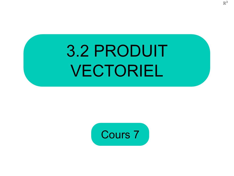3.2 PRODUIT VECTORIEL Cours 7