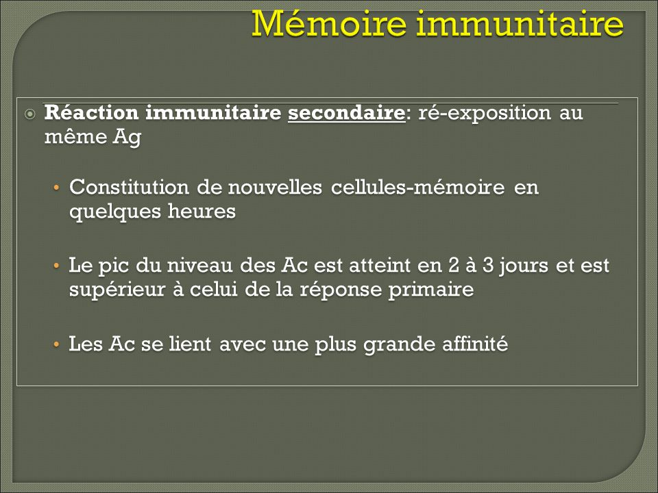 Mémoire immunitaire Réaction immunitaire secondaire: ré-exposition au même Ag. Constitution de nouvelles cellules-mémoire en quelques heures.