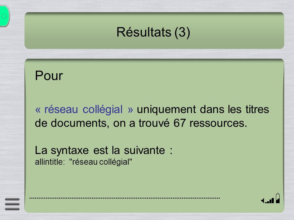 Résultats (3) Pour. « réseau collégial » uniquement dans les titres de documents, on a trouvé 67 ressources.