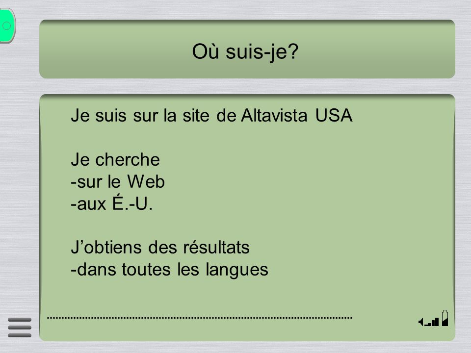 Où suis-je Je suis sur la site de Altavista USA Je cherche sur le Web