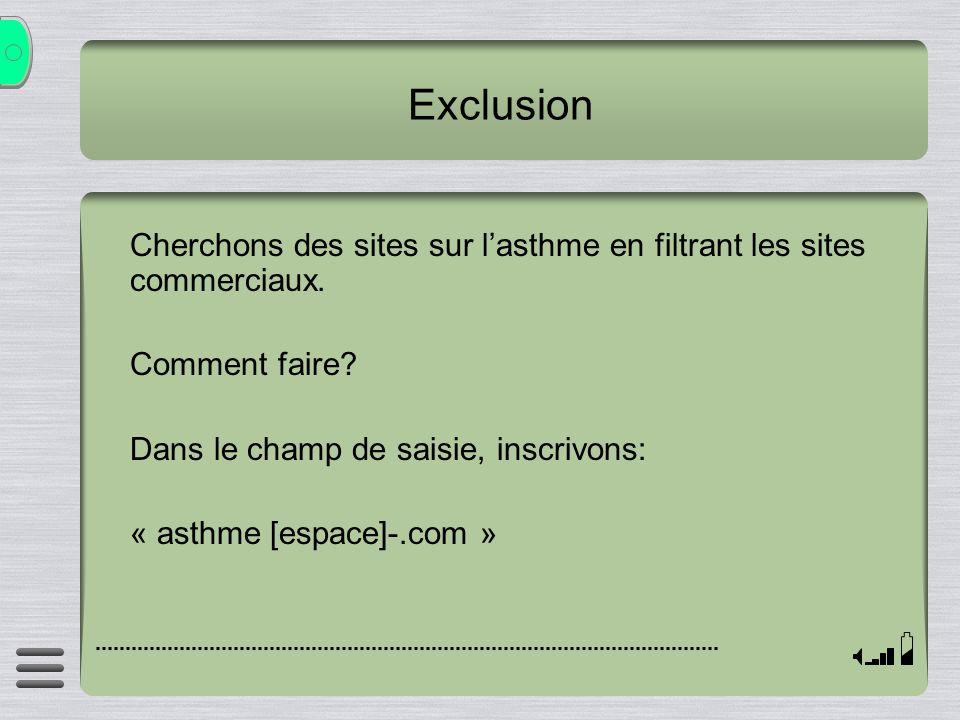 Exclusion Cherchons des sites sur l'asthme en filtrant les sites commerciaux. Comment faire Dans le champ de saisie, inscrivons: