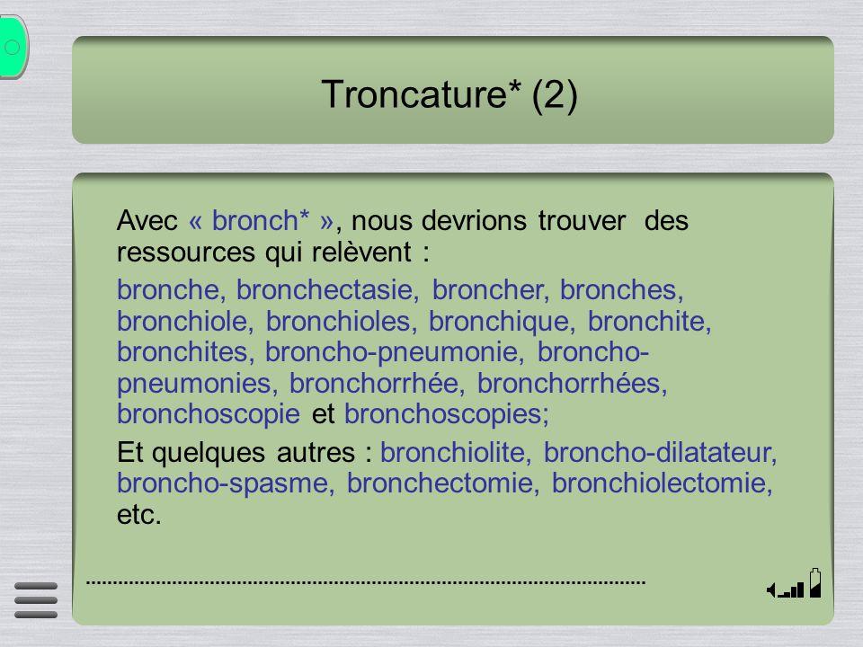 Troncature* (2) Avec « bronch* », nous devrions trouver des ressources qui relèvent :