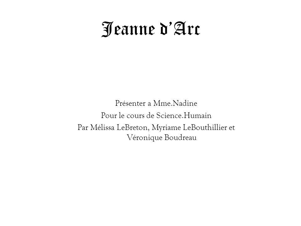 Jeanne d'Arc Présenter a Mme.Nadine Pour le cours de Science.Humain