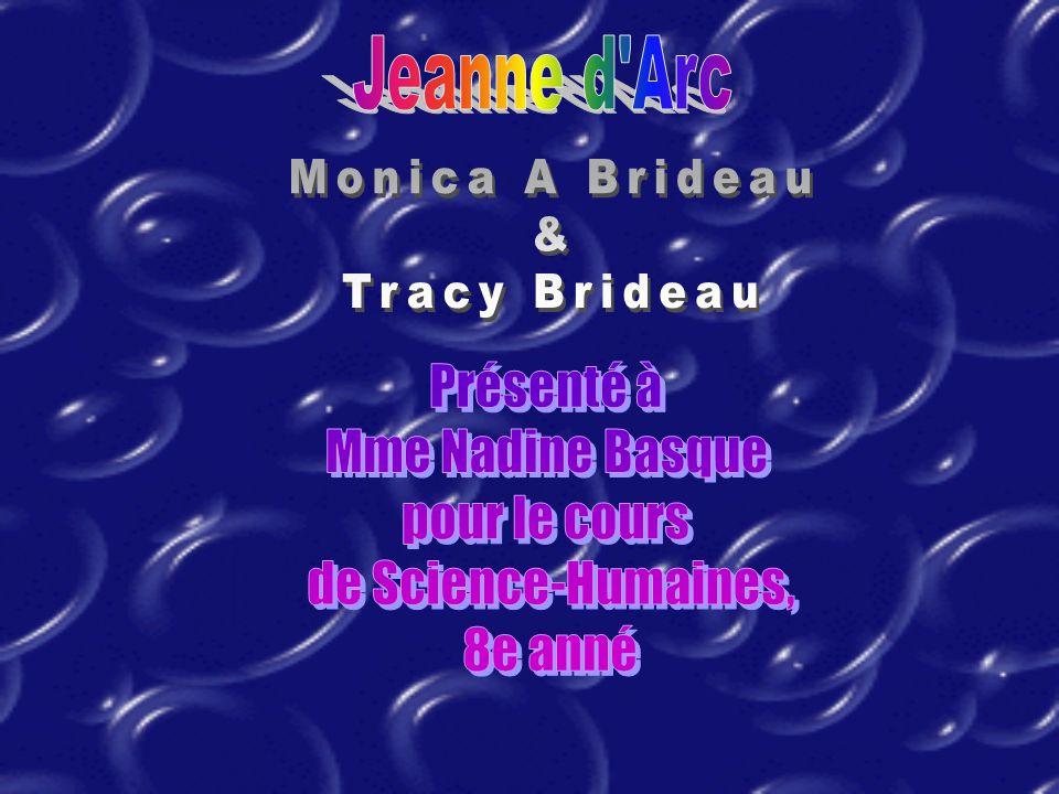 Jeanne d Arc Monica A Brideau. & Tracy Brideau. Présenté à. Mme Nadine Basque. pour le cours. de Science-Humaines,